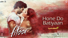 Hone Do Batiyaan Lyrics from Fitoor