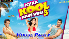 House Party Lyrics from Kyaa Kool Hain Hum 3