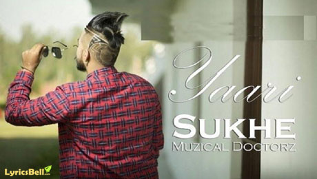 Yaari lyrics by Sukhe Muzical Doctorz