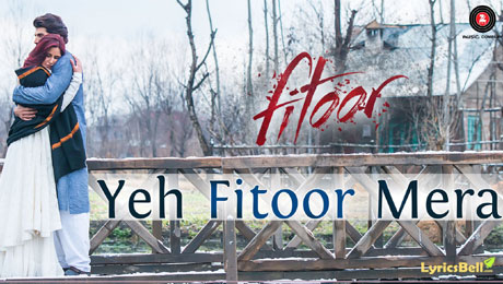 Yeh Fitoor Mera lyrics from Fitoor