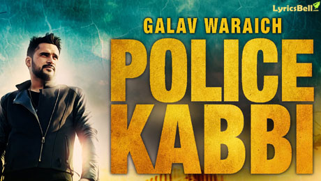Police Kabbi lyrics by Galav Waraich