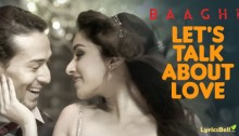 Let's Talk About Love Lyrics from Baaghi by Raftaar