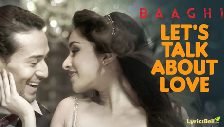 Let's Talk About Love lyrics from Baaghi from Raftaar