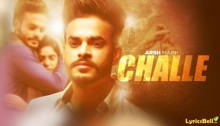 Challe Lyrics by Arsh Maini