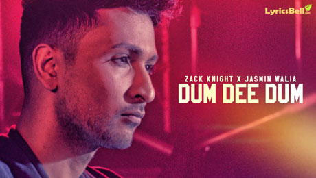 Dum Dee Dee Dum Lyrics by Zack Knight & Jasmin Walia
