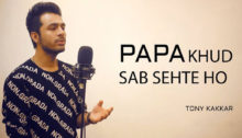 Papa Khud Sab Sehte Ho Lyrics by Tony Kakkar