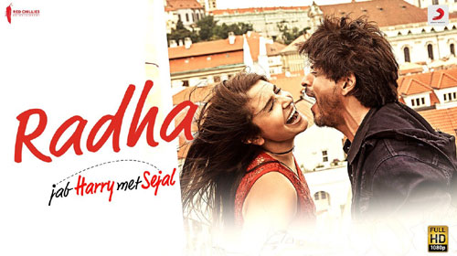 Radha Lyrics from Jab Harry Met Sejal feat Shahrukh Khan