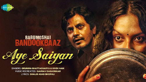 Aye Saiyan Lyrics from Babumoshai Bandookbaaz
