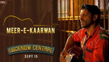 Meer-E-Kaarwan Lyrics from Lucknow Central