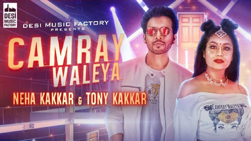 Camray Waleya Lyrics by Neha Kakkar, Tony Kakkar