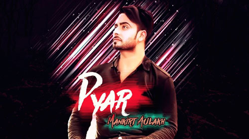 Pyar Lyrics by Mankirt Aulakh