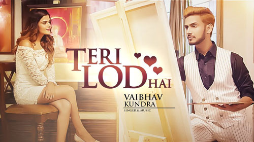 Teri Lod Hai Lyrics by Vaibhav Kundra