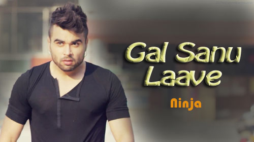 Gal Sanu Laave Lyrics by Ninja