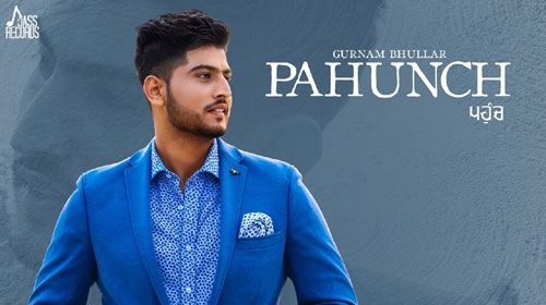 Pahunch Lyrics by Gurnam Bhullar