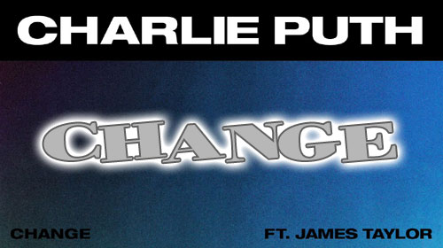 Change Lyrics by Charlie Puth, James Taylor