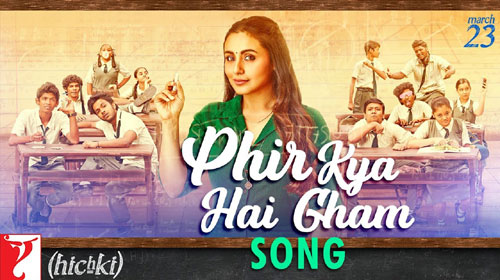 Phir Kya Hai Gham Lyrics from Hichki