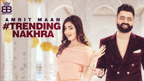Trending Nakhra Lyrics by Amrit Maan