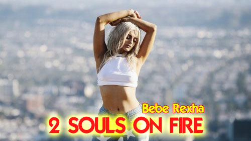 2 Souls on Fire Lyrics by Bebe Rexha