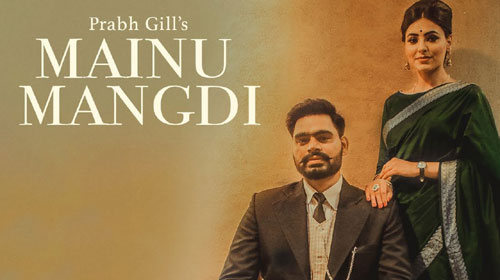 Mainu Mangdi Lyrics by Prabh Gill