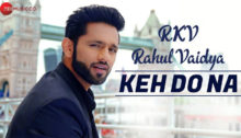 Keh Do Na Lyrics by Rahul Vaidya RKV