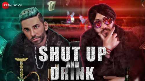 Shut Up And Drink Lyrics by Jay Vermani Oye Hoye, Dilbagh Singh