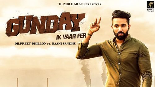 Gunday Ik Vaar Fer Lyrics by Dilpreet Dhillon, Baani Sandhu
