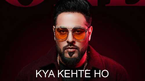 Kya Kehte Ho Lyrics by Badshah