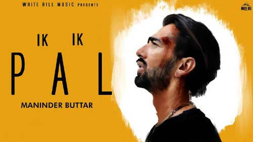 Ik Ik Pal Lyrics by Maninder Buttar