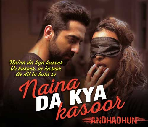 Naina Da Kya Kasoor - Andhadhun Movie Song