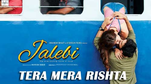 Tera Mera Rishta Lyrics - Jalebi by Shreya Ghosal
