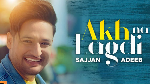Akh Na Lagdi Lyrics by Sajjan Adeeb