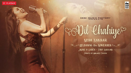 Dil Chahiye Lyrics by Neha Kakkar