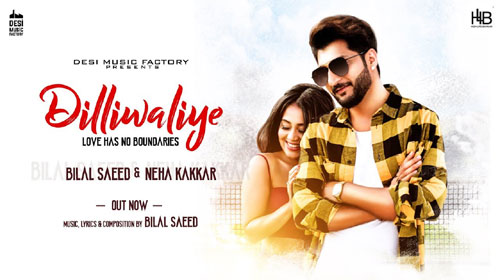Dilliwaliye Lyrics by Bilal Saeed, Neha Kakkar