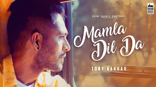 Mamla Dil Da Lyrics by Tony Kakkar
