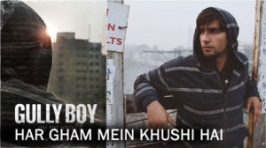Har Gham Mein Khushi Hai Lyrics from Gully Boy