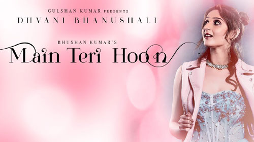 Main Teri Hoon Lyrics by Dhvani Bhanushali