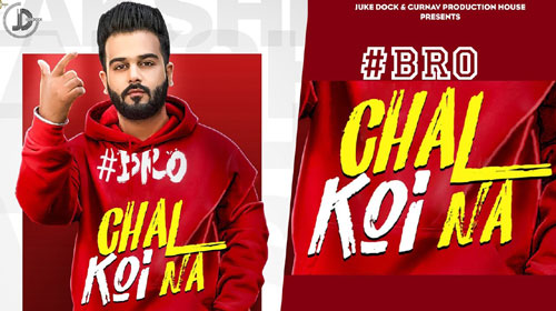 Bro Chal Koi Na Lyrics by Lakshh