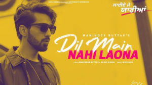 Dil Main Nahi Laona Lyrics by Maninder Buttar