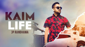 Kaim Life Lyrics by JP Randhawa