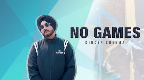 No Games Lyrics by Kinder Cheema