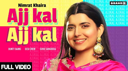 Ajj Kal Ajj Kal Lyrics by Nimrat Khaira