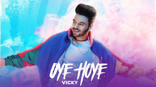 Oye Hoye Lyrics by Vicky