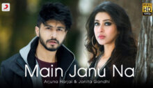 Main Janu Na Lyrics by Arjuna Harjai and Jonita Gandhi